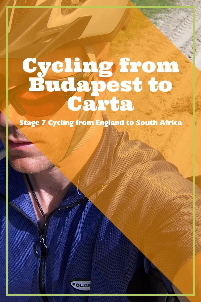 This is my seventh bike touring blog update from cycling from England to South Africa. This update covers between Budapest in Hungary and Carta in Romania.