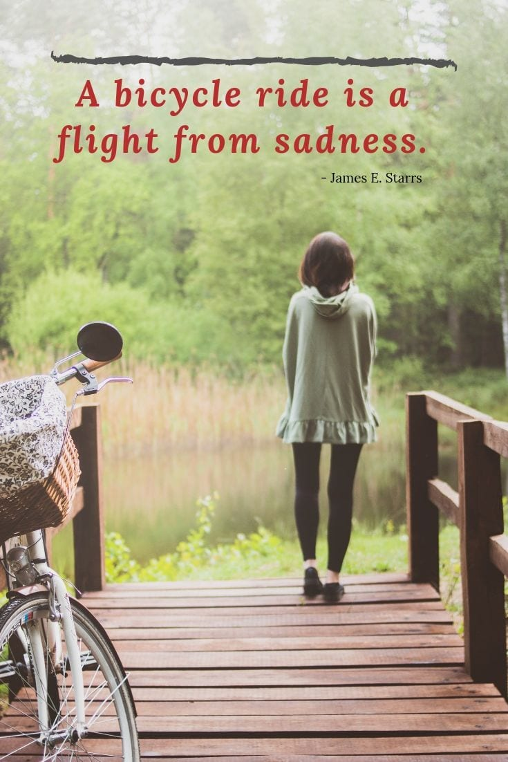A bicycle ride is a flight from sadness.