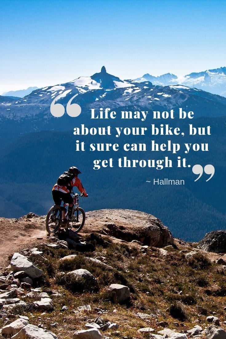 Life may not be about your bike, but it sure can help you get through it.