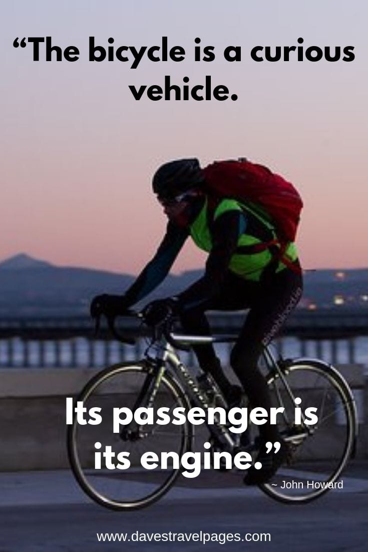 The bicycle is a curious vehicle. Its passenger is its engine.