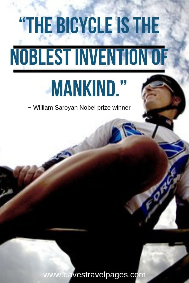 The bicycle is the noblest invention of mankind.