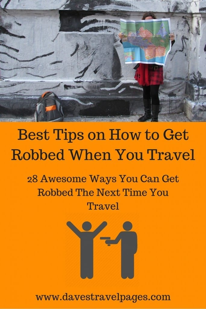 28 Awesome tips on how to get robbed as you travel. Of course, you could always do the opposite of these tips on how to get robbed and stay safe. It's up to you!