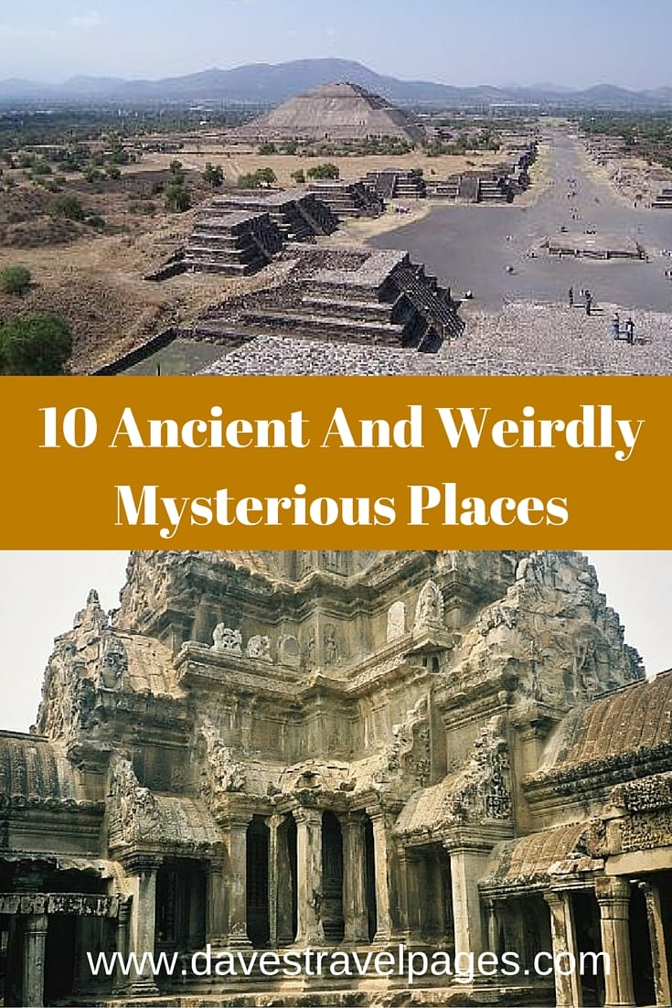 10 Ancient and Weirdly Mysterious Places from around the world. Have you visited any of them?