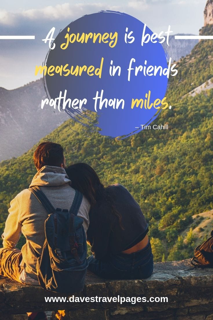 "Journey quotes - ""A journey is best measured in friends rather than miles."""