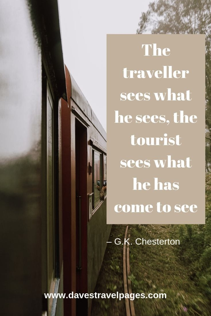"Quote - ""The traveller sees what he sees, the tourist sees what he has come to see."""
