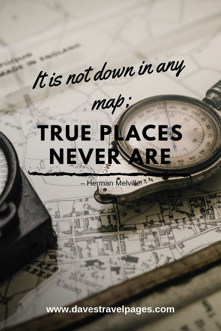 """It is not down in any map; true places never are."""