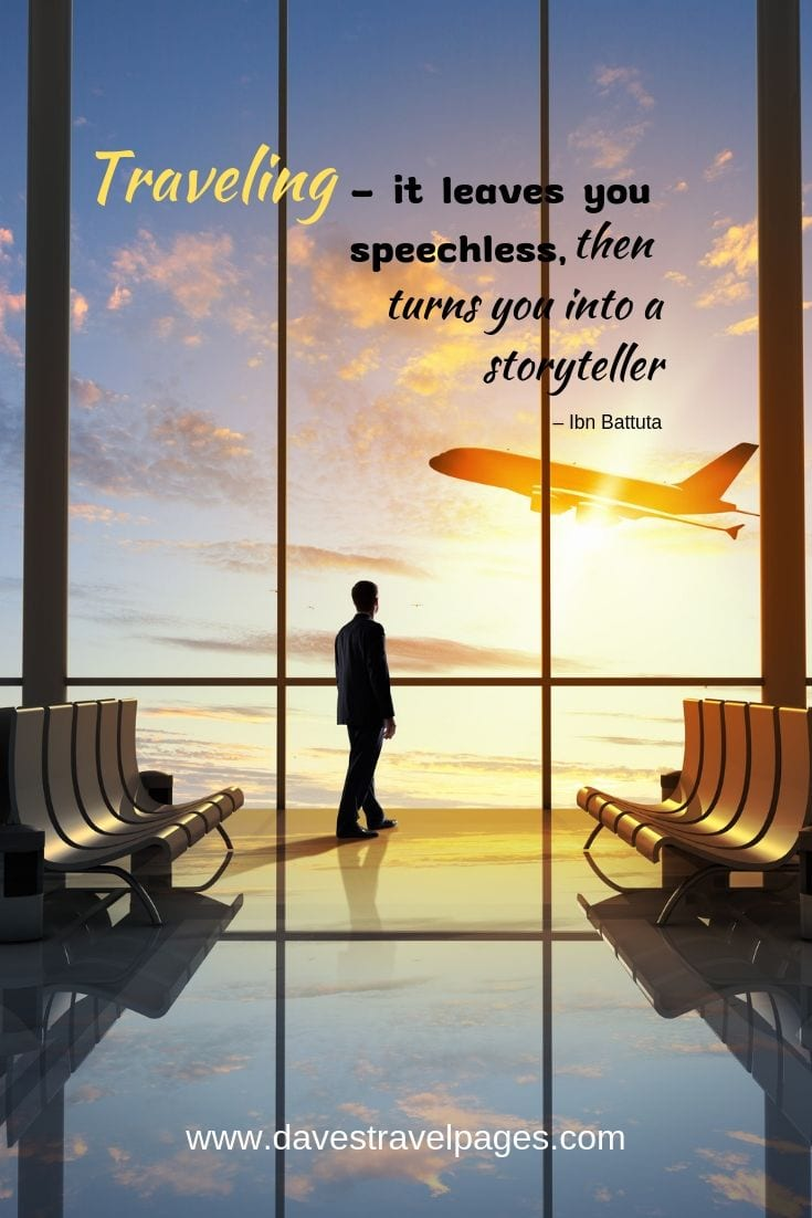 """Traveling – it leaves you speechless, then turns you into a storyteller."""
