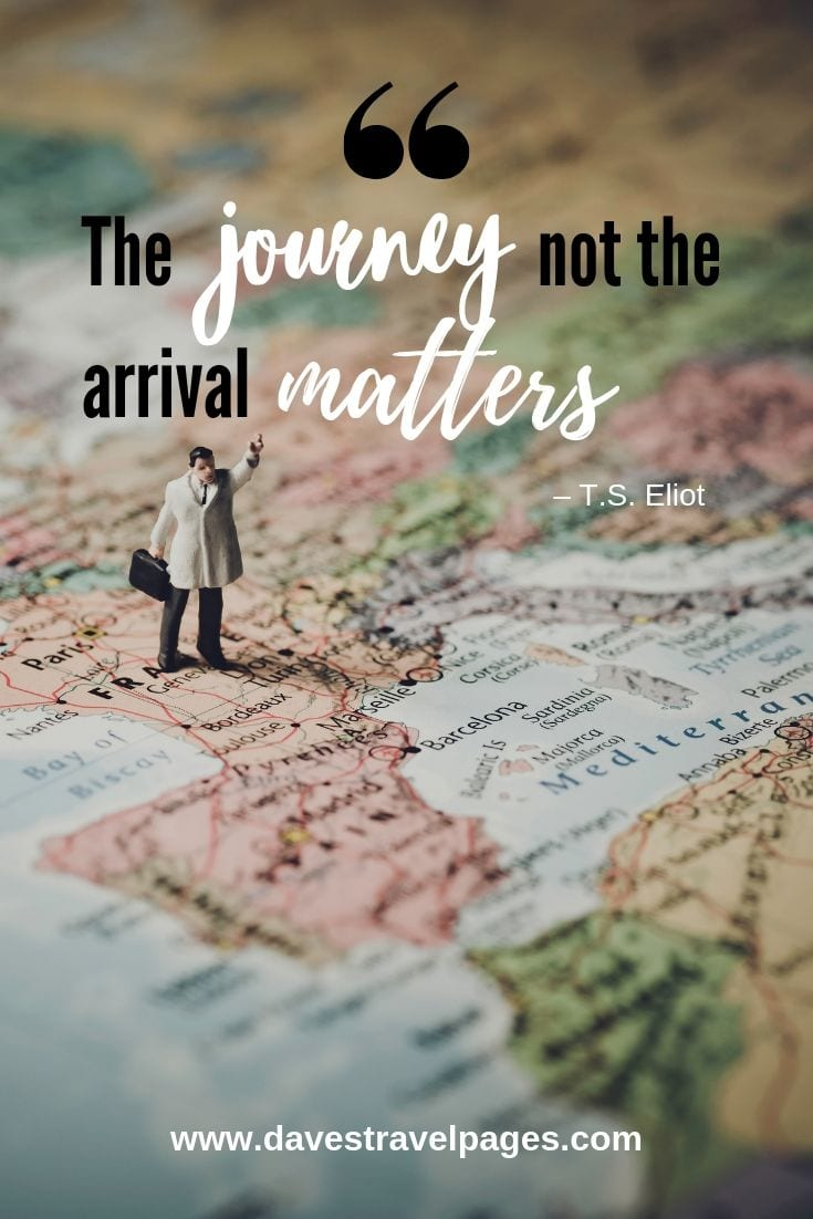 """The journey not the arrival matters."""