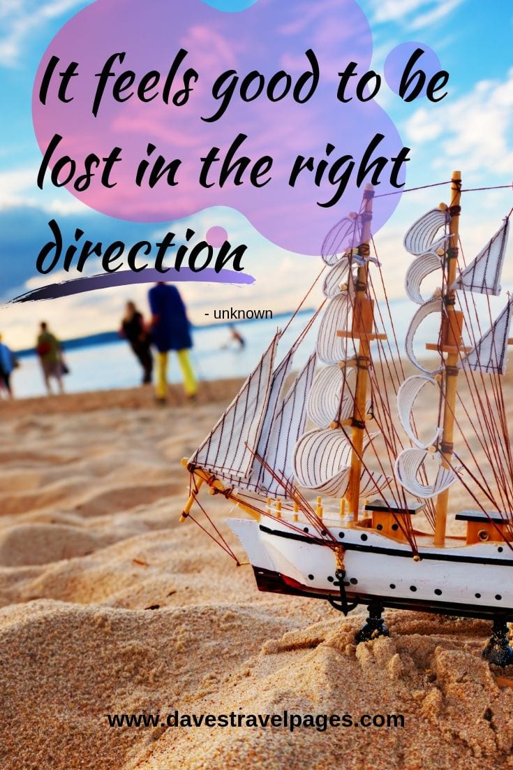 "Top travel quotes: ""It feels good to be lost in the right direction"""