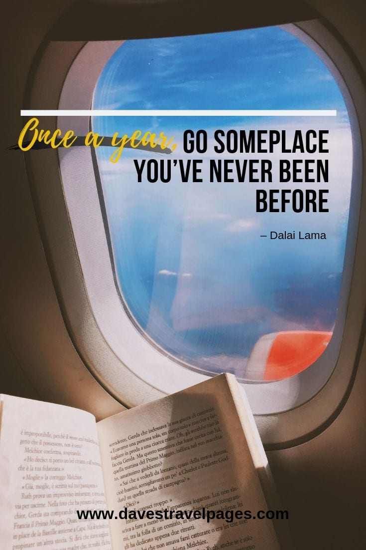 """Once a year, go someplace you've never been before."""