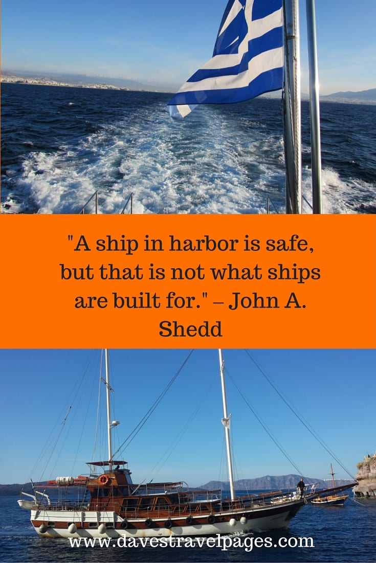 "Inspiring your Travel Adventures - ""A ship in harbor is safe, but that is not what ships are built for."" – John A. Shedd"