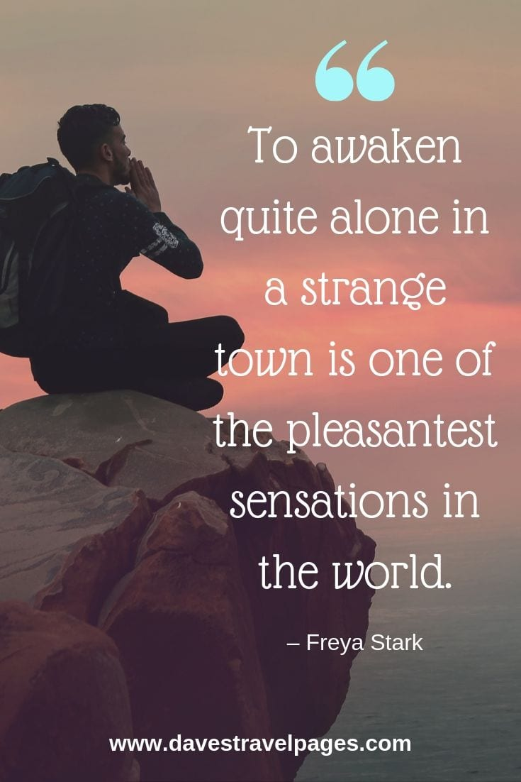 """To awaken quite alone in a strange town is one of the pleasantest sensations in the world."""