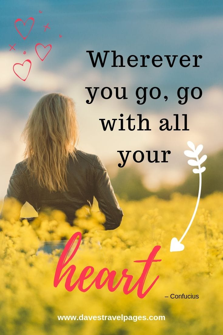 "Top travel quotes collection - ""Wherever you go, go with all your heart"""