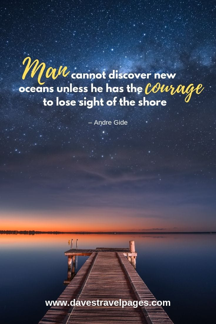 """Man cannot discover new oceans unless he has the courage to lose sight of the shore."""