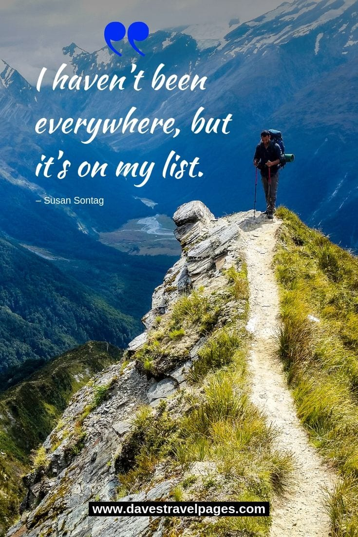 "Top travel quote - ""I haven't been everywhere, but it's on my list."""