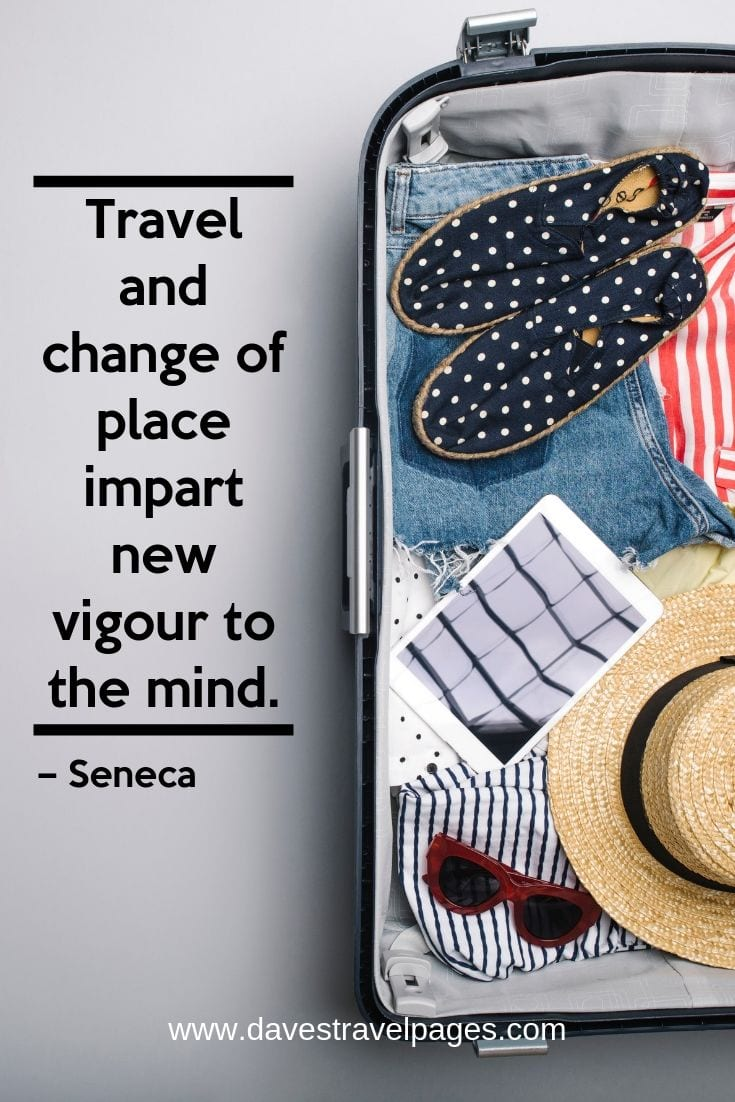 """Travel and change of place impart new vigour to the mind."""