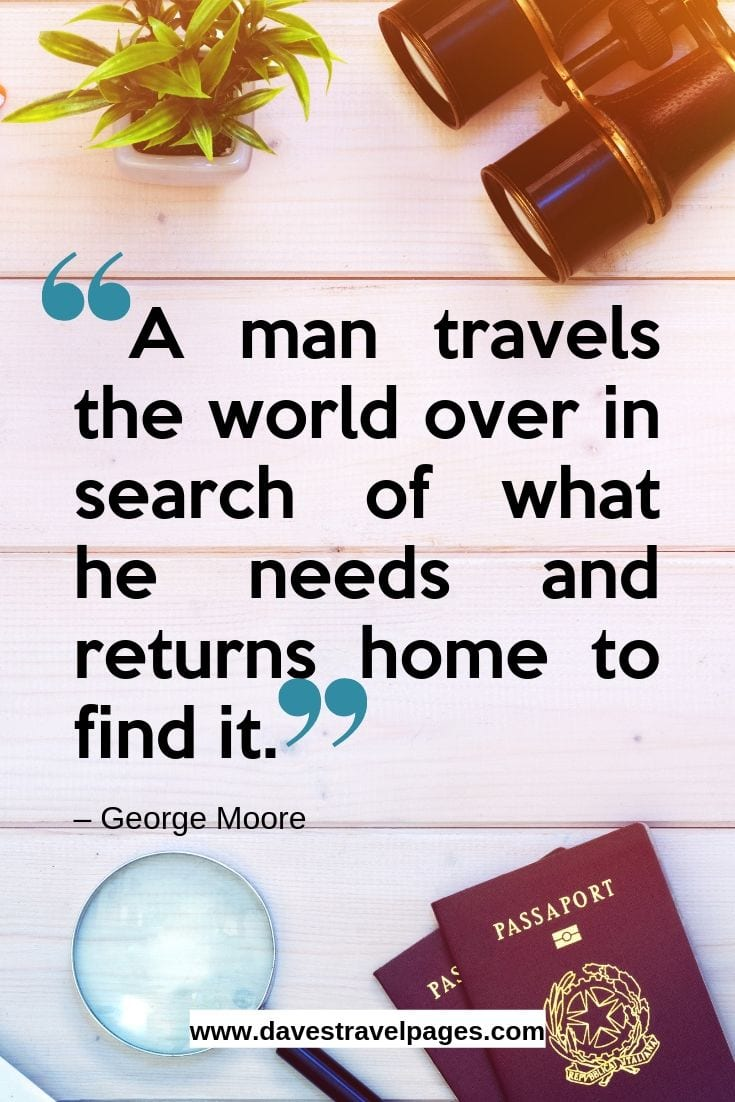 """A man travels the world over in search of what he needs and returns home to find it."""