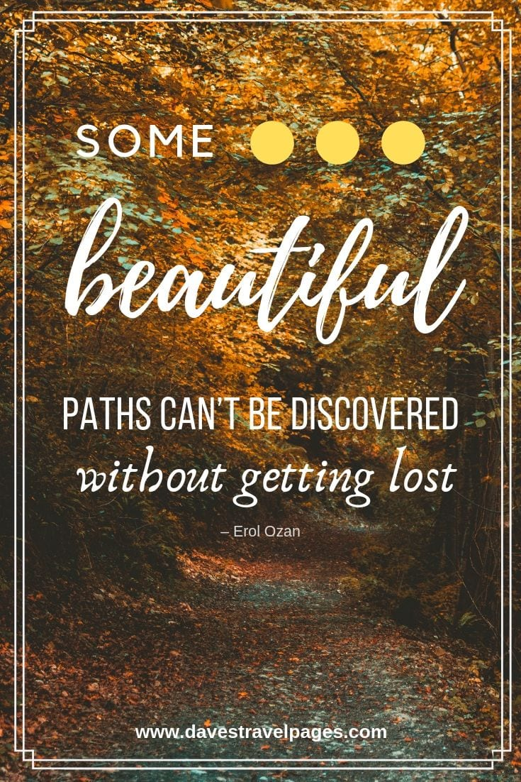 """Some beautiful paths can't be discovered without getting lost."""