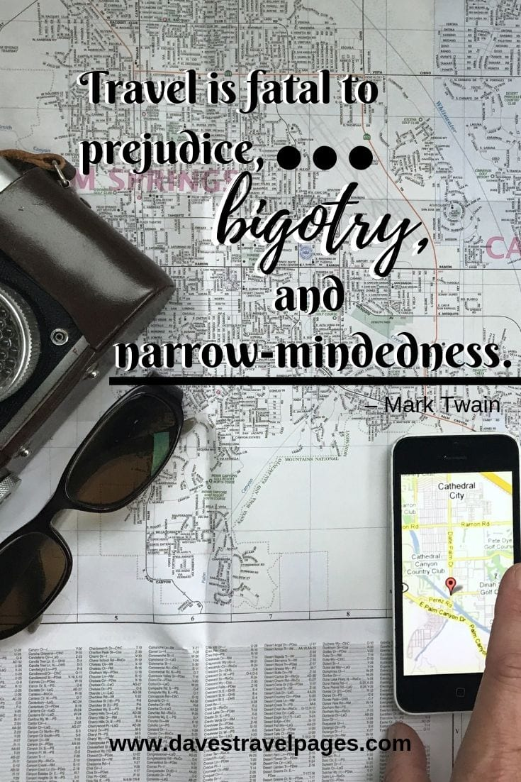 """Travel is fatal to prejudice, bigotry, and narrow-mindedness."""