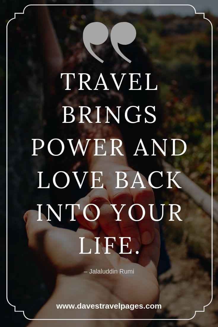 "Motivational Quotes - ""Travel brings power and love back into your life."""
