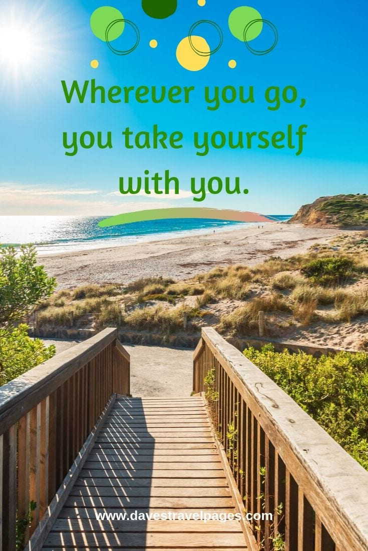 "Famous quotes: ""Wherever you go, you take yourself with you."""