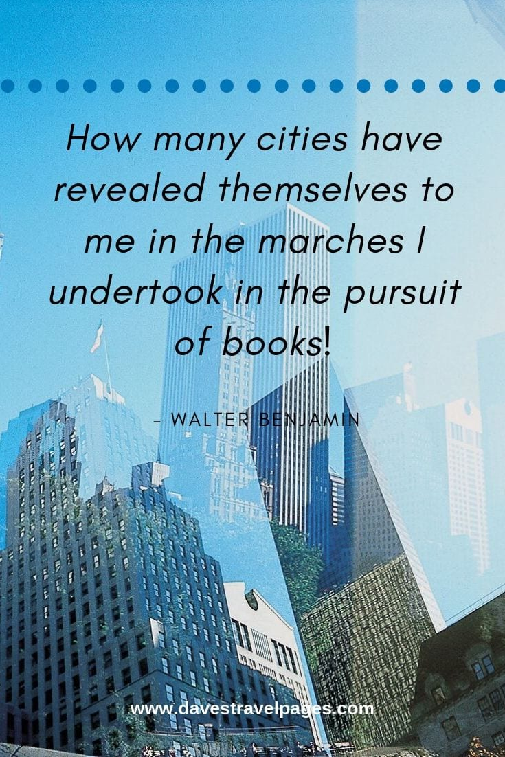 "Quotes: ""How many cities have revealed themselves to me in the marches I undertook in the pursuit of books!"""