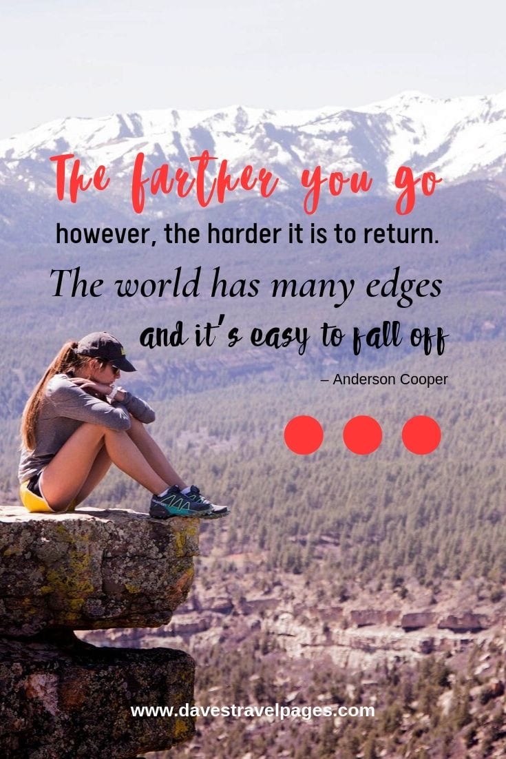 "Top journey quotes - ""The farther you go, however, the harder it is to return. The world has many edges, and it's easy to fall off."""
