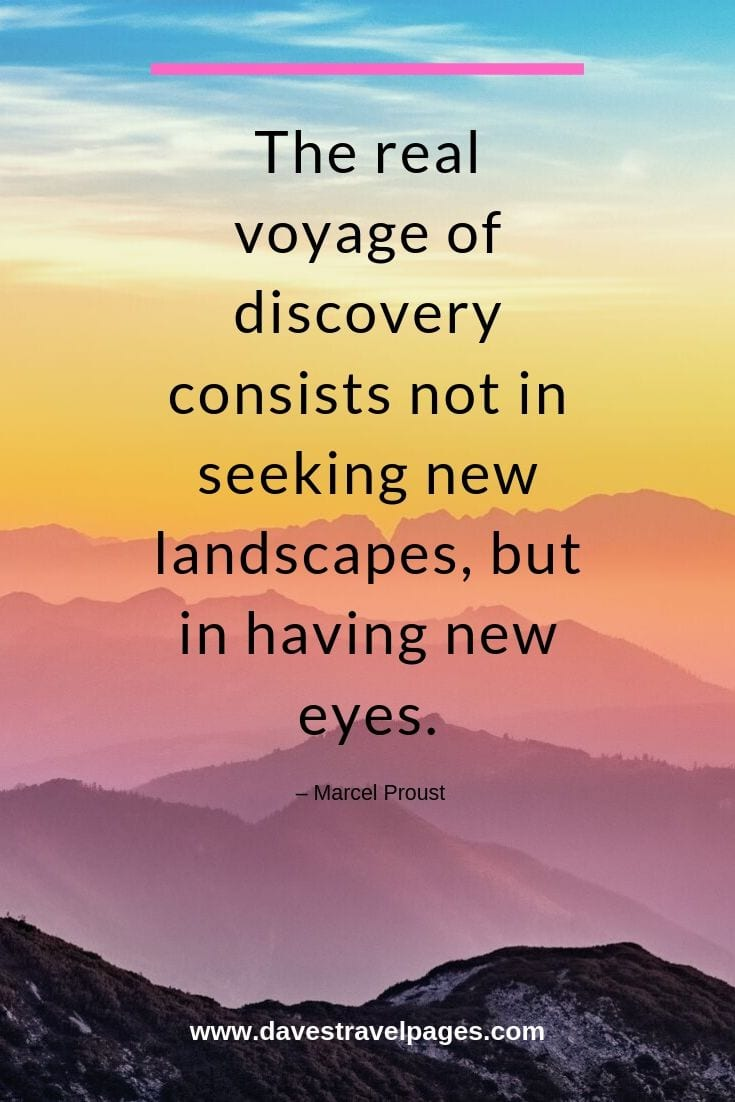 "Travel and discovery quotes: ""The real voyage of discovery consists not in seeking new landscapes, but in having new eyes."""
