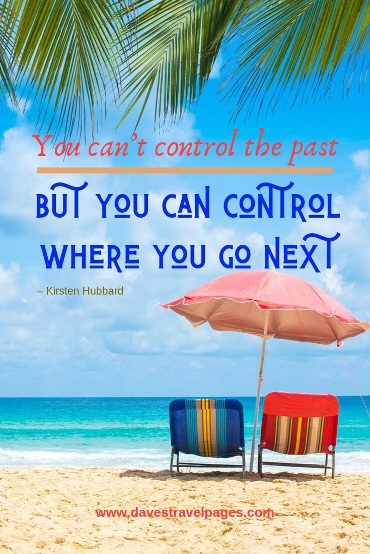 """You can't control the past, but you can control where you go next."""
