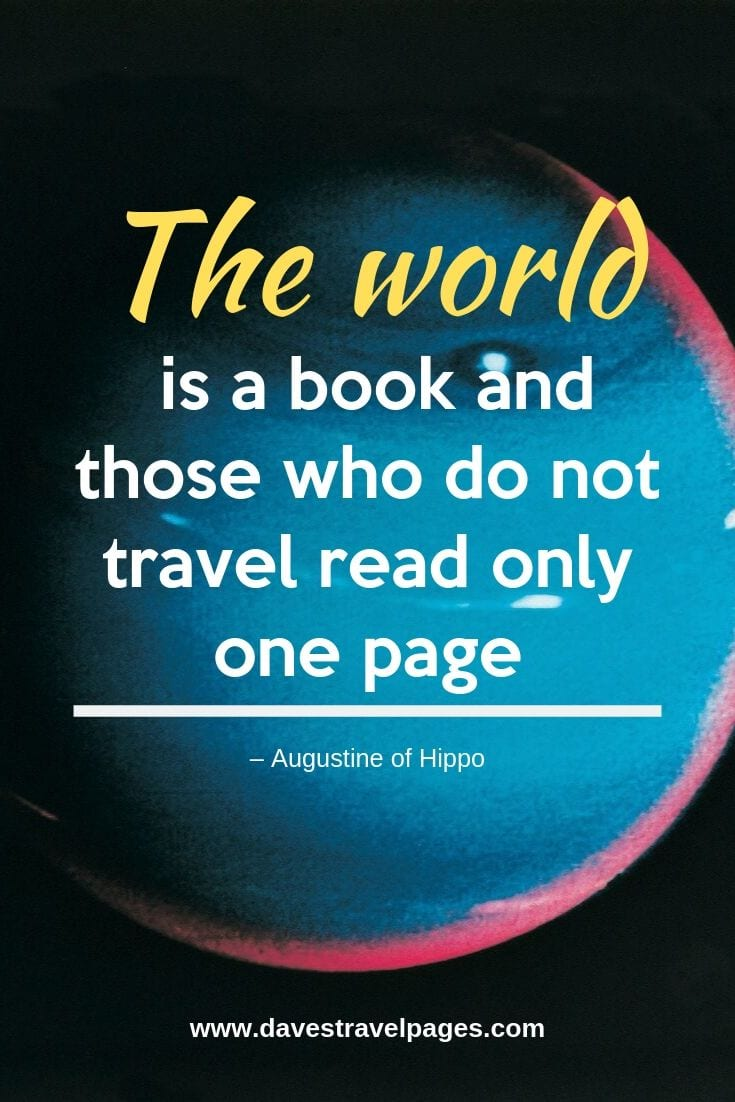 """The world is a book and those who do not travel read only one page."""