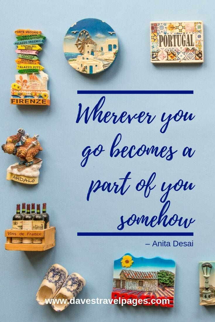"Adventure travel quotes: ""Wherever you go becomes a part of you somehow."""