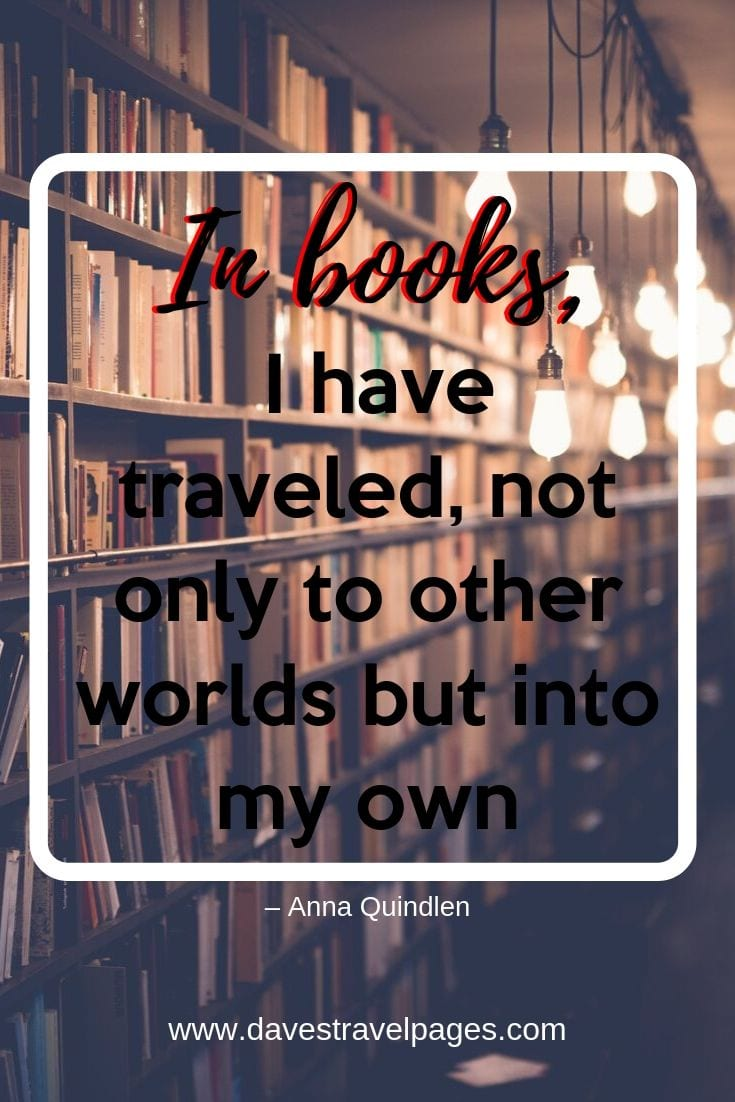 """In books, I have traveled, not only to other worlds but into my own."""