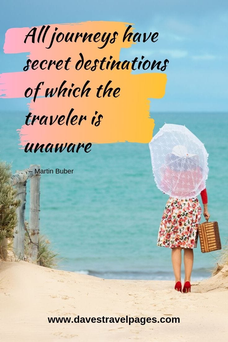 "Travel captions and sayings: ""All journeys have secret destinations of which the traveler is unaware."""