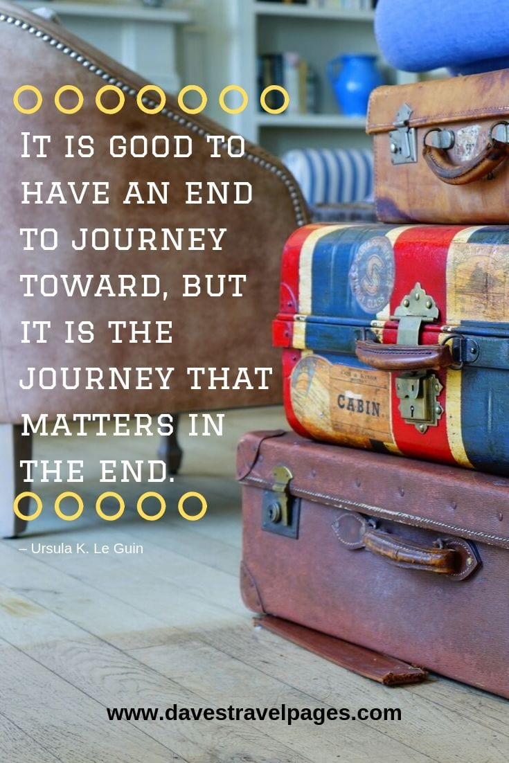 "Quotes about travel: ""It is good to have an end to journey toward, but it is the journey that matters in the end."""