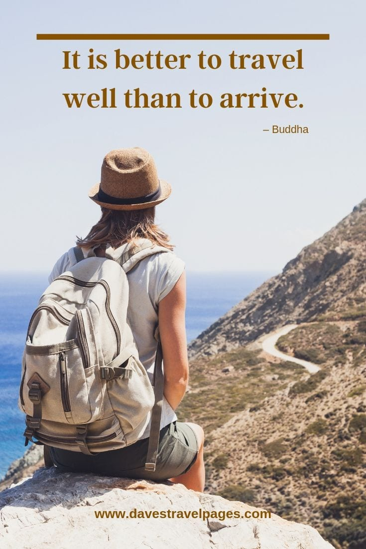 """It is better to travel well than to arrive."""