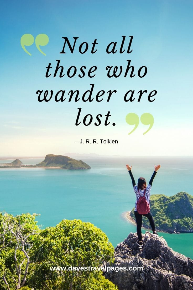 """Not all those who wander are lost."""
