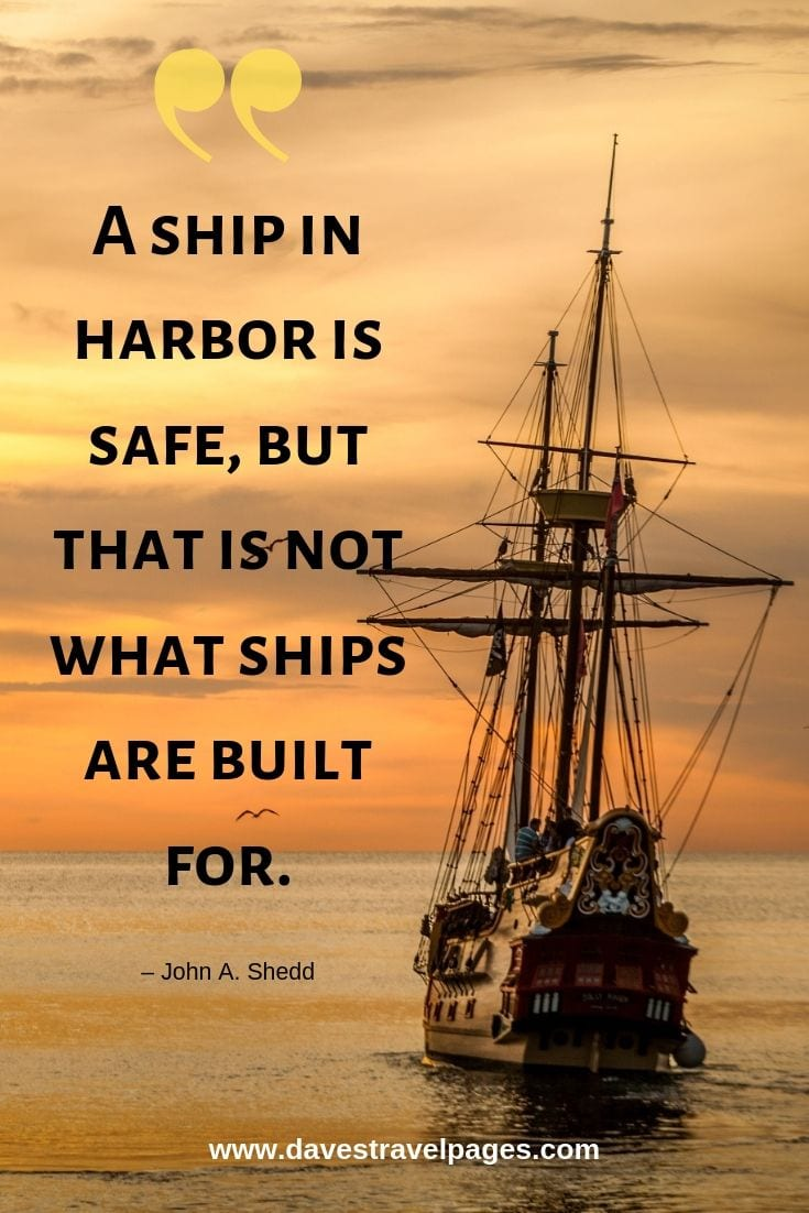 "Travel captions - ""A ship in harbor is safe, but that is not what ships are built for."""