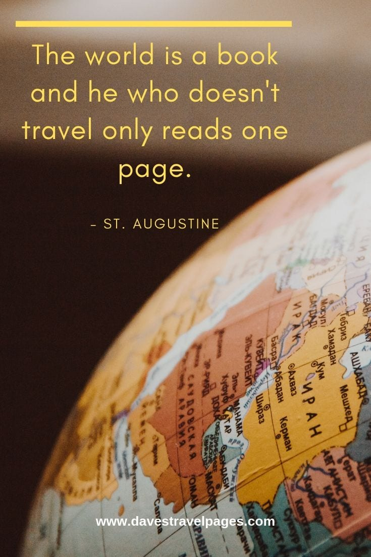 """The world is a book and he who doesn't travel only reads one page."""
