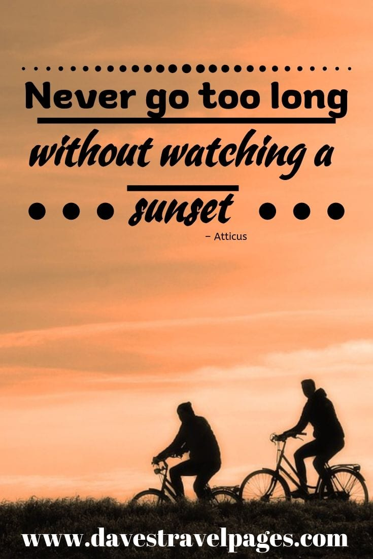"""Never go too long without watching a sunset"""