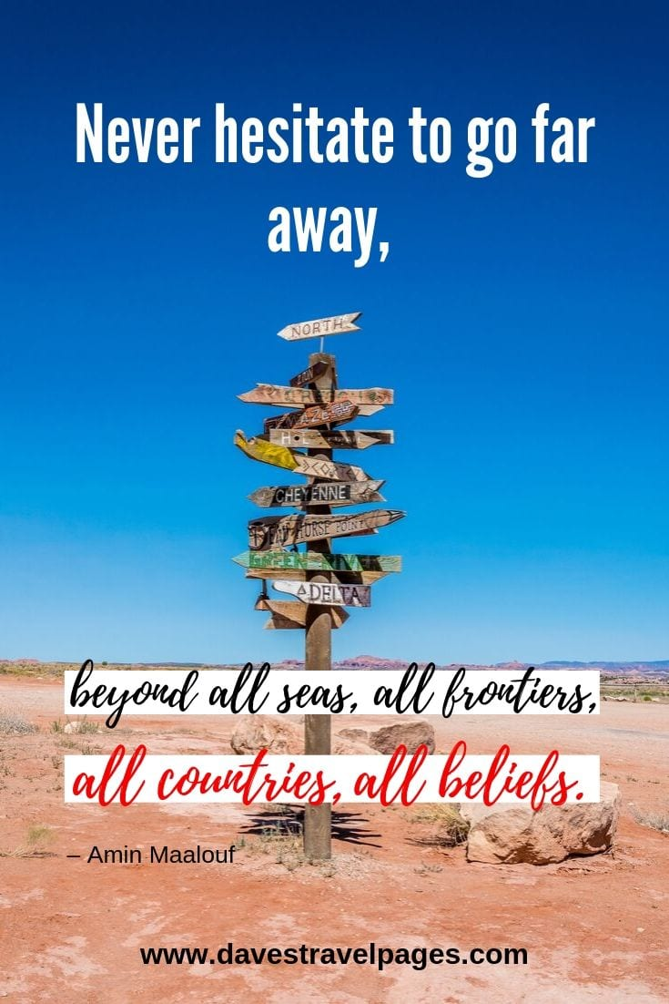 "Inspiring quotes - ""Never hesitate to go far away, beyond all seas, all frontiers, all countries, all beliefs."""