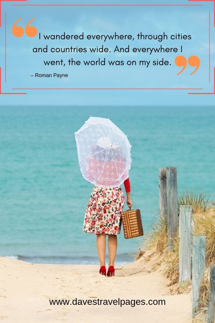 "Quotes and sayings: ""I wandered everywhere, through cities and countries wide. And everywhere I went, the world was on my side."""