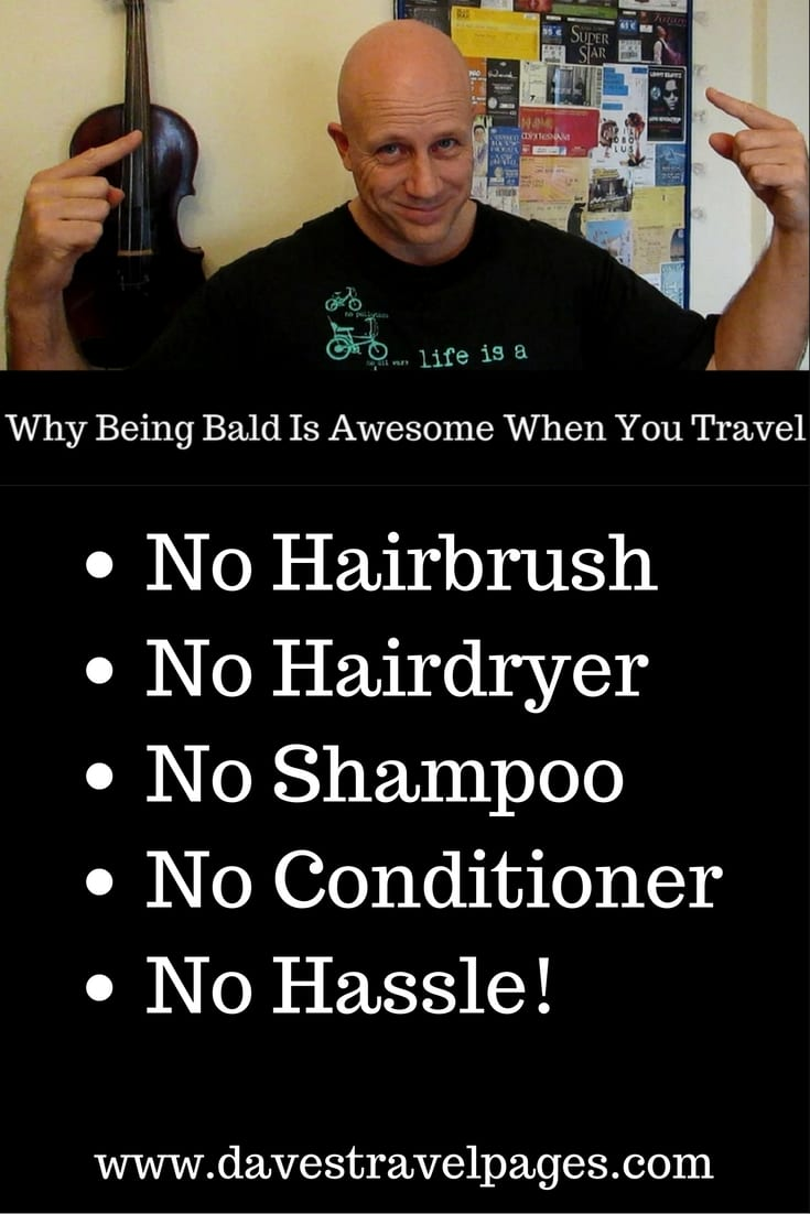 Why being bald is awesome when you travel!