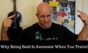 I love being bald – Why Being Bald Is Awesome When You Travel