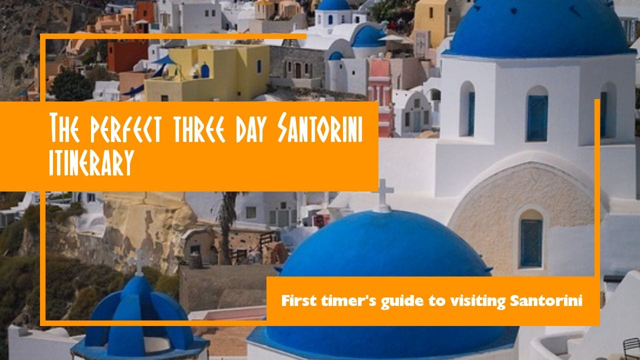 Santorini Itinerary 3 days - The perfect 3 day Santorini itinerary for first timer's