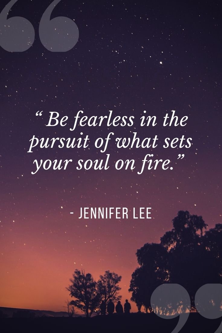 Explore travel quote: Be fearless in the pursuit of what sets your soul on fire.