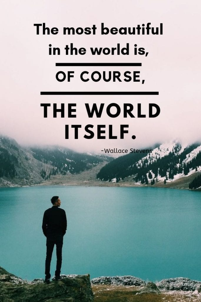 The most beautiful in the world is, of course, the world itself.