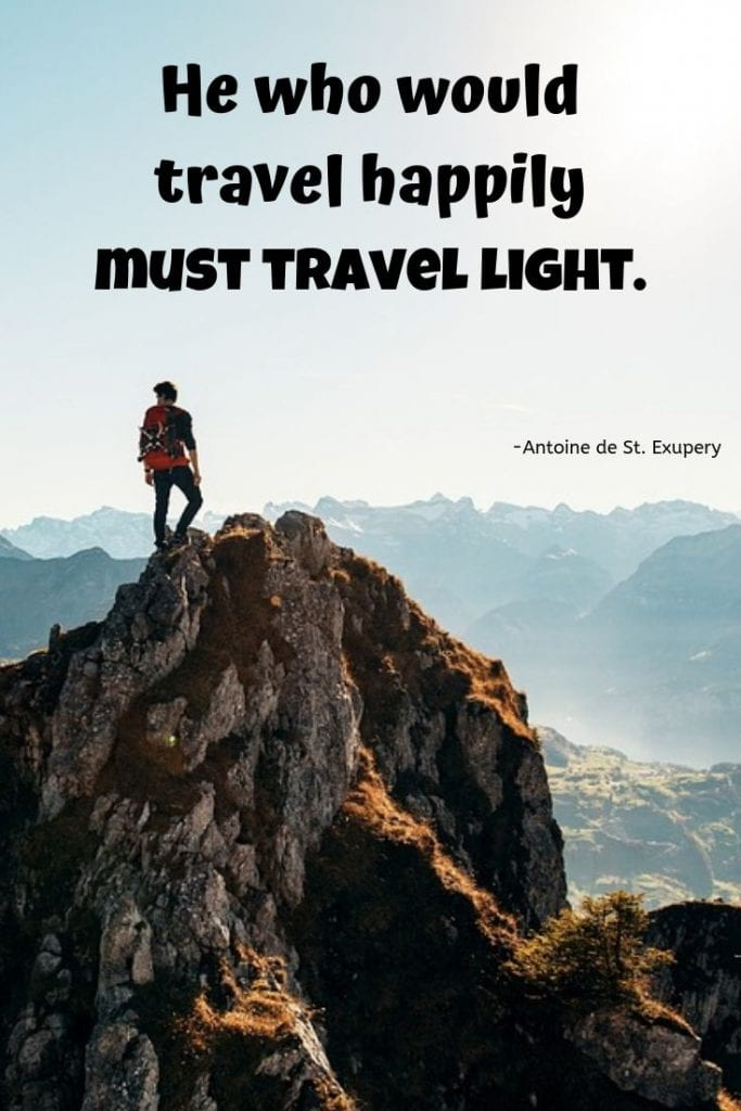 He who would travel happily must travel light.