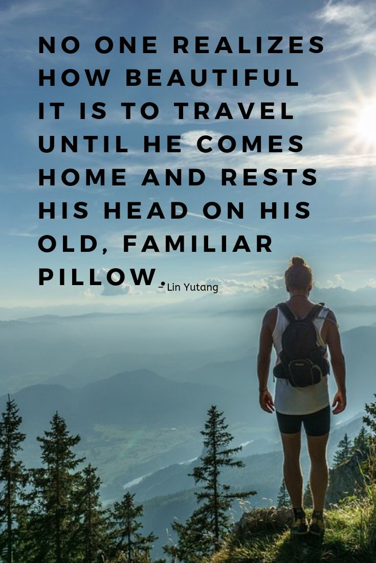 Explore quotes for travel inspiration: No one realizes how beautiful it is to travel until he comes home and rests his head on his old, familiar pillow.