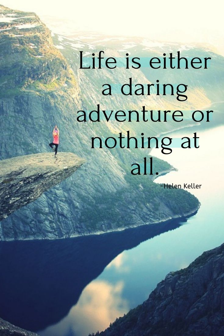 Life is either a daring adventure or nothing at all.