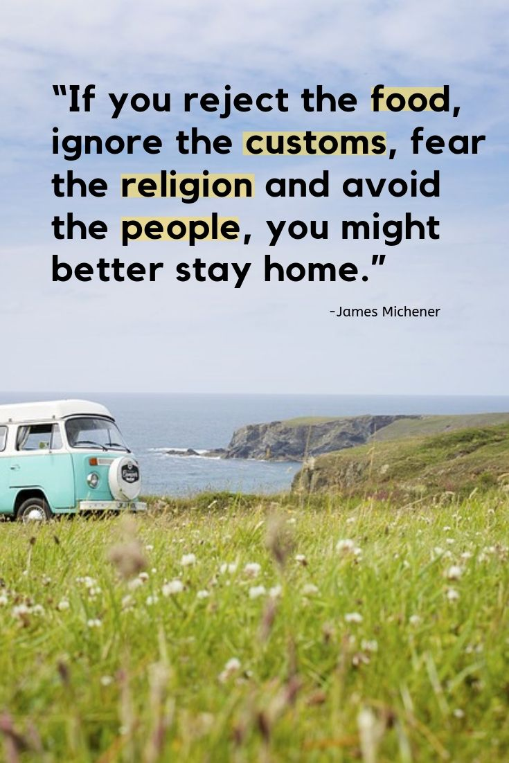 Inspiring travel quotes - If you reject the food, ignore the customs, fear the religion and avoid the people, you might better stay home.